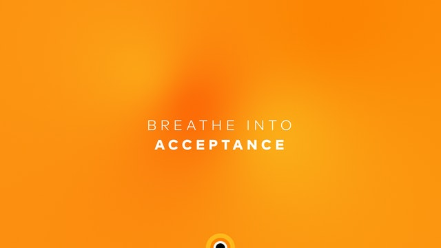 Breathe Into Acceptance