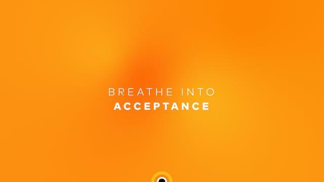 Breathe Into Acceptance