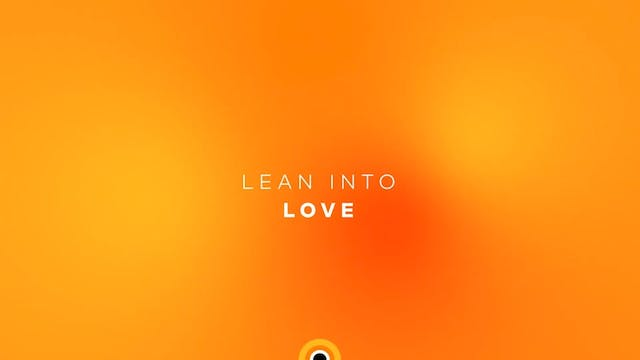 Lean Into Love
