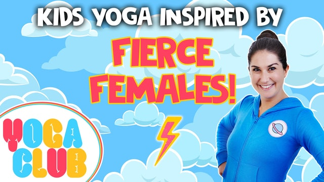 YOGA CLUB! Week 25 -  Kids Yoga About Fierce Females! ⚡