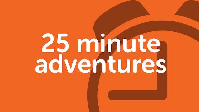 PLAYLIST | 25 minute adventures
