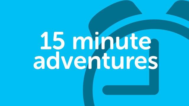 15 minute adventures