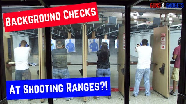 Background Checks At Shooting Ranges?!