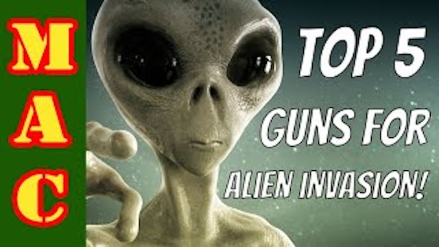 Theyre HERE Top 5 gun for an Alien Invasion