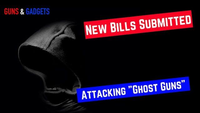 NEW Bills Attacking Ghost Guns