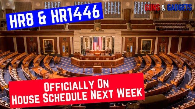 HR8 & HR1446 Officially On House Sche...