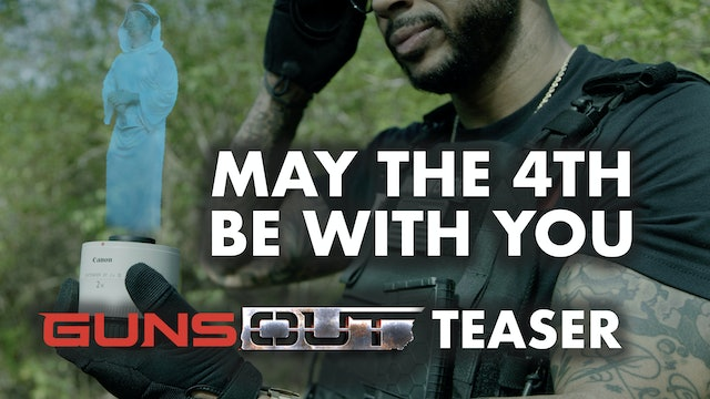 May the 4th Be With You - GunsOut Teaser