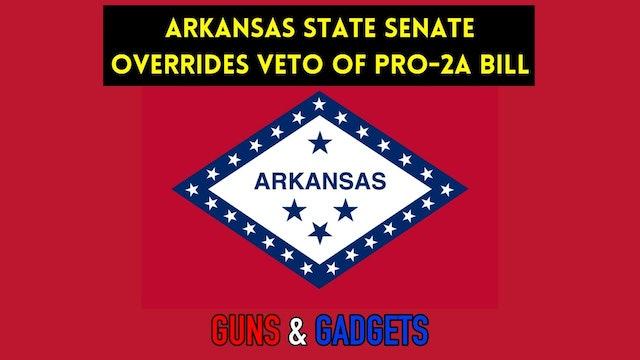 Arkansas State Senate OVERRIDES Governors Veto of Pro 2A Bill