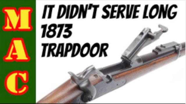 It didn't serve long The 1873 Springfield Trapdoor Rifle
