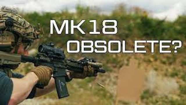 Is the MK18 obsolete?