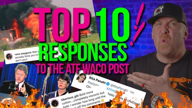 TOP 10 responses to the ATF's WACO ANNIVERSARY POST
