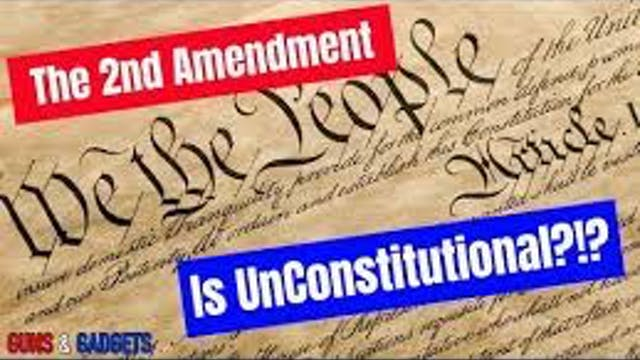 The 2nd Amendment Is Unconstitutional?!?