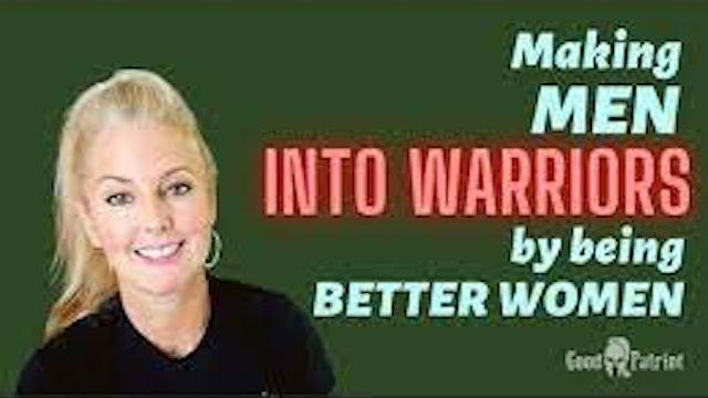 Making MEN into WARRIORS - by being better WOMEN