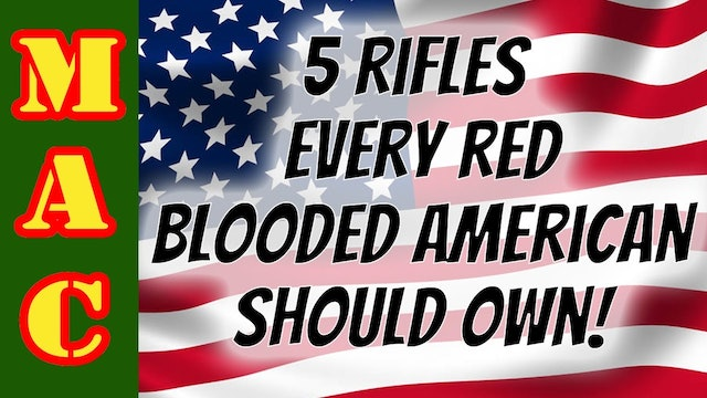 5 Rifles EVERY Red Blooded American Should Own!