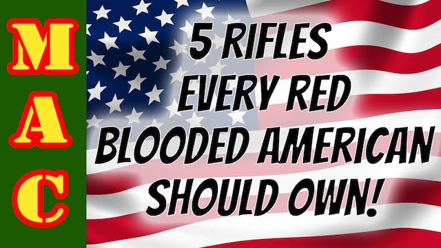 5 Rifles EVERY Red Blooded American S...