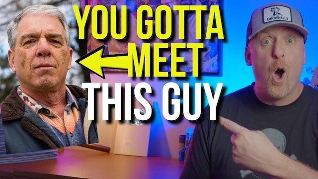 You GOTTA meet THIS GUY!