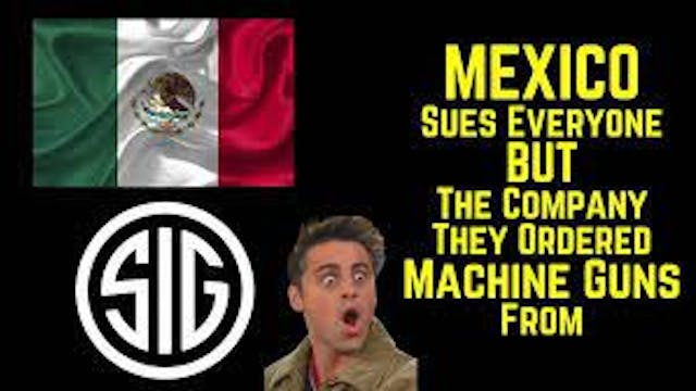 Mexico Sues Everyone BUT The Company ...