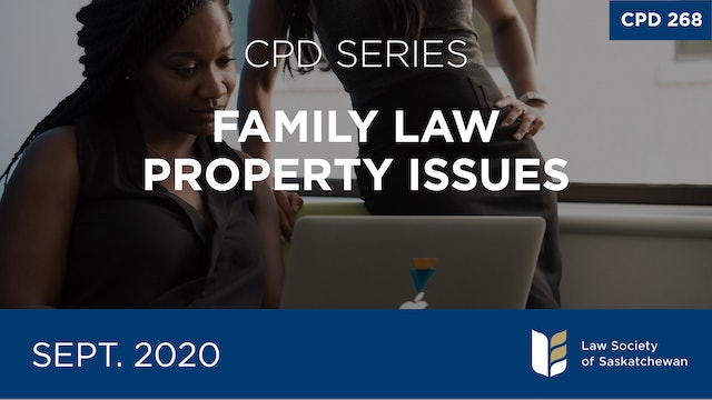 CPD 268 - Family Law Property Issues Series