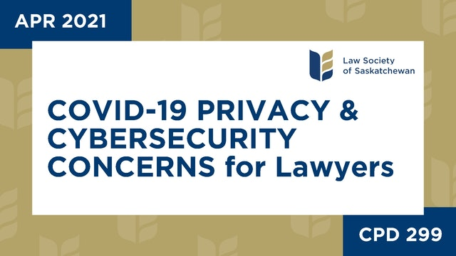 CPD 299 - COVID19 Privacy and Cybersecurity Considerations for Lawyers