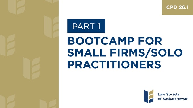 CPD 26 - Bootcamp for Small Firms & Sole Practitioners (Part 1)