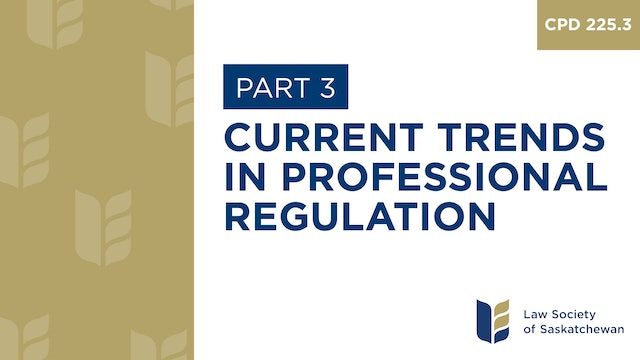CPD 225 - Current Trends in Professional Regulation - Part 3