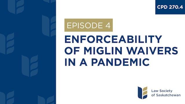 [E4] Enforceability of Miglin Waivers...