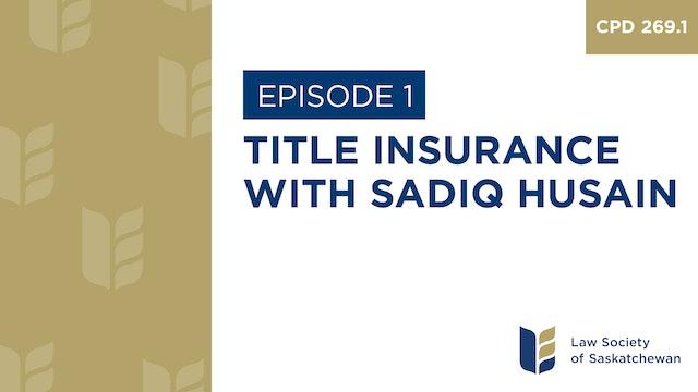 [E1] Financing a File Series - Title Insurance, Sadiq Husain (CPD 269.1)