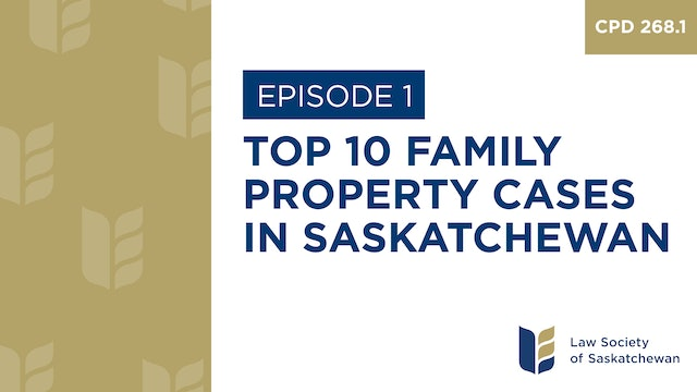 [E1] Top 10 Family Property Cases in Saskatchewan (CPD 268.1)