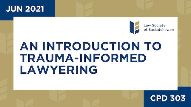 CPD 303 - An Introduction to Trauma-Informed Lawyering