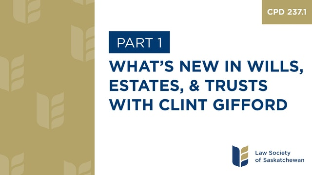 CPD 237 - What's New in Wills, Estates, and Trusts (with Clint Gifford)