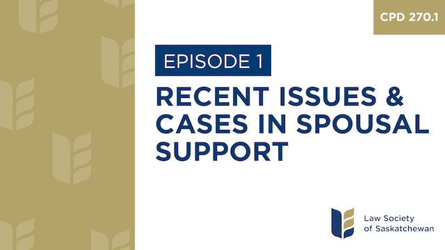 [E1] Recent Issues and Cases in Spousal Support (CPD 270.1)