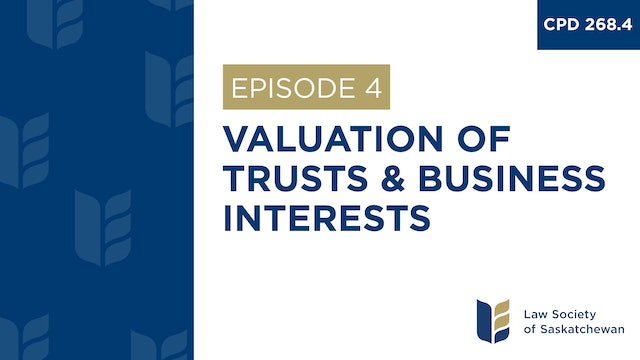 [E4] Valuation of Trusts and Business Interests (CPD 268.4)