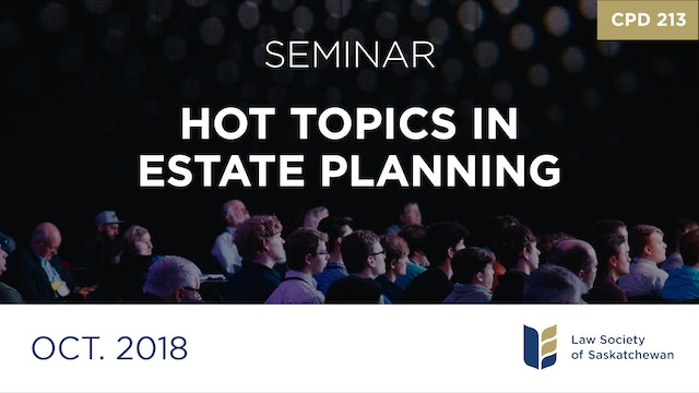 CPD 213 - Hot Topics in Estate Planning