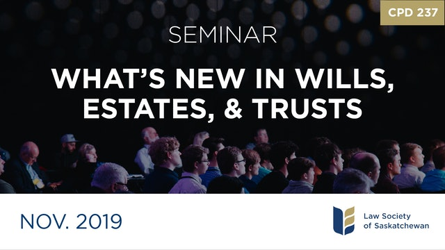 CPD 237 - What's New in Wills, Estates, and Trusts