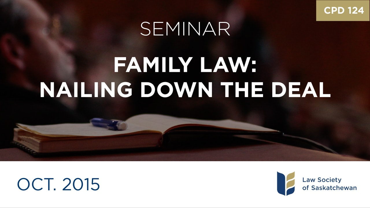 CPD 124 - Family Law: Nailing Down the Deal
