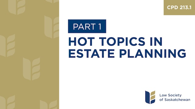 CPD 213 - Hot Topics in Estate Planning: Ass'td Reproduction and Estate Planning