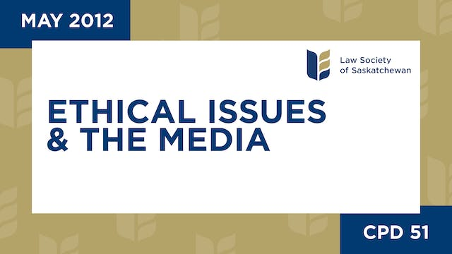 CPD 51 - Ethical Issues and the Media...