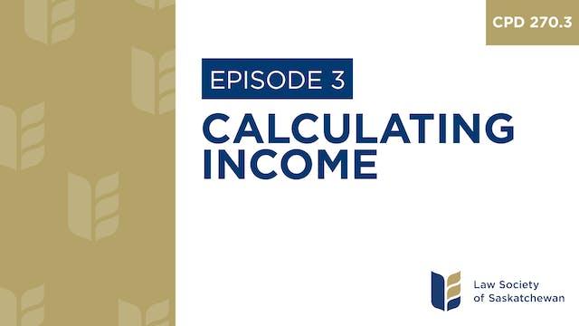 [E3] Calculating Income (CPD 270.3)