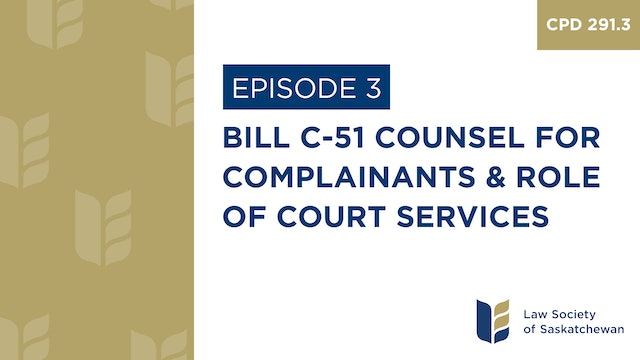 [E3] Bill C-51 Counsel for Complainants & Role of Court Services (CPD 291.3)