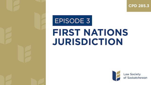[E3] First Nations Jurisdiction  (CPD 285.3)