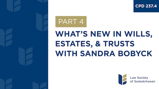 CPD 237 - What's New in Wills, Estates, and Trusts (with Sandra Bobyck)