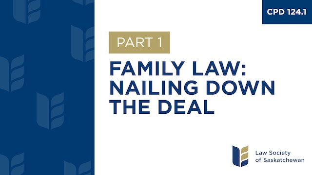 CPD 124 - Family Law Nailing Down the Deal