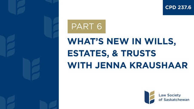 CPD 237 - What's New in Wills, Estates, and Trusts (with Jenna Kraushaar)