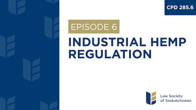 [E6] Industrial Hemp Regulation (CPD 285.6)