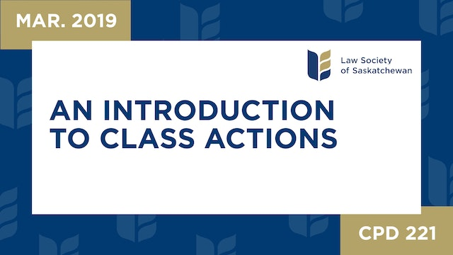 CPD 221 - An Introduction to Class Actions