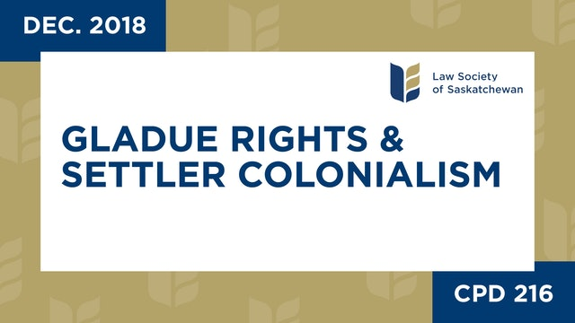 CPD 216 - Gladue Rights and Settler Colonialism in Saskatchewan