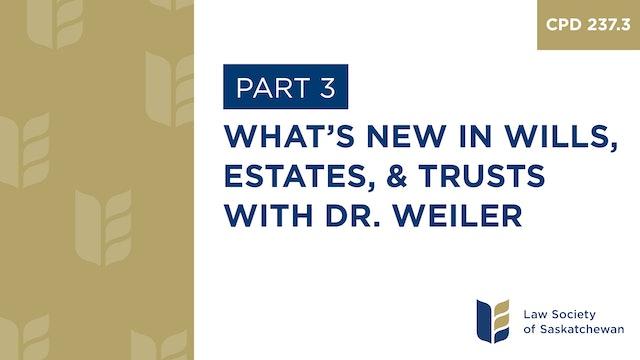CPD 237 - What's New in Wills, Estates & Trusts (Weiler & von Tigerstrom)