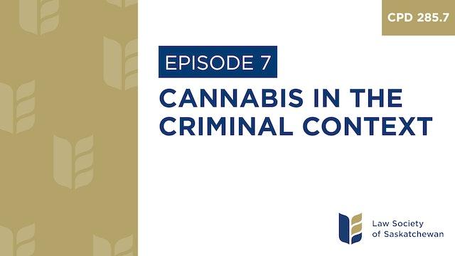 [E7] Cannabis in the Criminal Context (CPD 285.7)