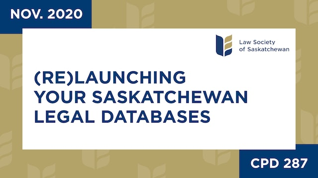 CPD 287 - (Re)Launching Your Saskatchewan Legal Databases