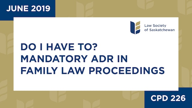 CPD 226 - Do I Have To? Mandatory ADR in Family Law Proceedings